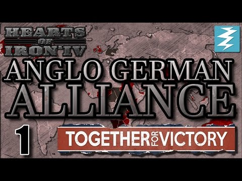 ANGLO-GERMAN ALLIANCE [1] Together For Victory FT. Alex Berg - Hearts of Iron IV HOI4 Paradox