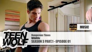 Wildlife - Dangerous Times | Teen Wolf 3x01 Music [HD]