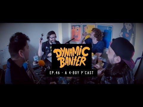 Dynamic Banter - Episode 46 - A 4-Boy P'Cast w/ Andrew Delman & Elliott Morgan (FULL)