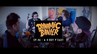 Dynamic Banter - Episode 46 - A 4-Boy P