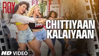 Gambar cover 'Chittiyaan Kalaiyaan' FULL VIDEO SONG | Roy | Meet Bros Anjjan, Kanika Kapoor |