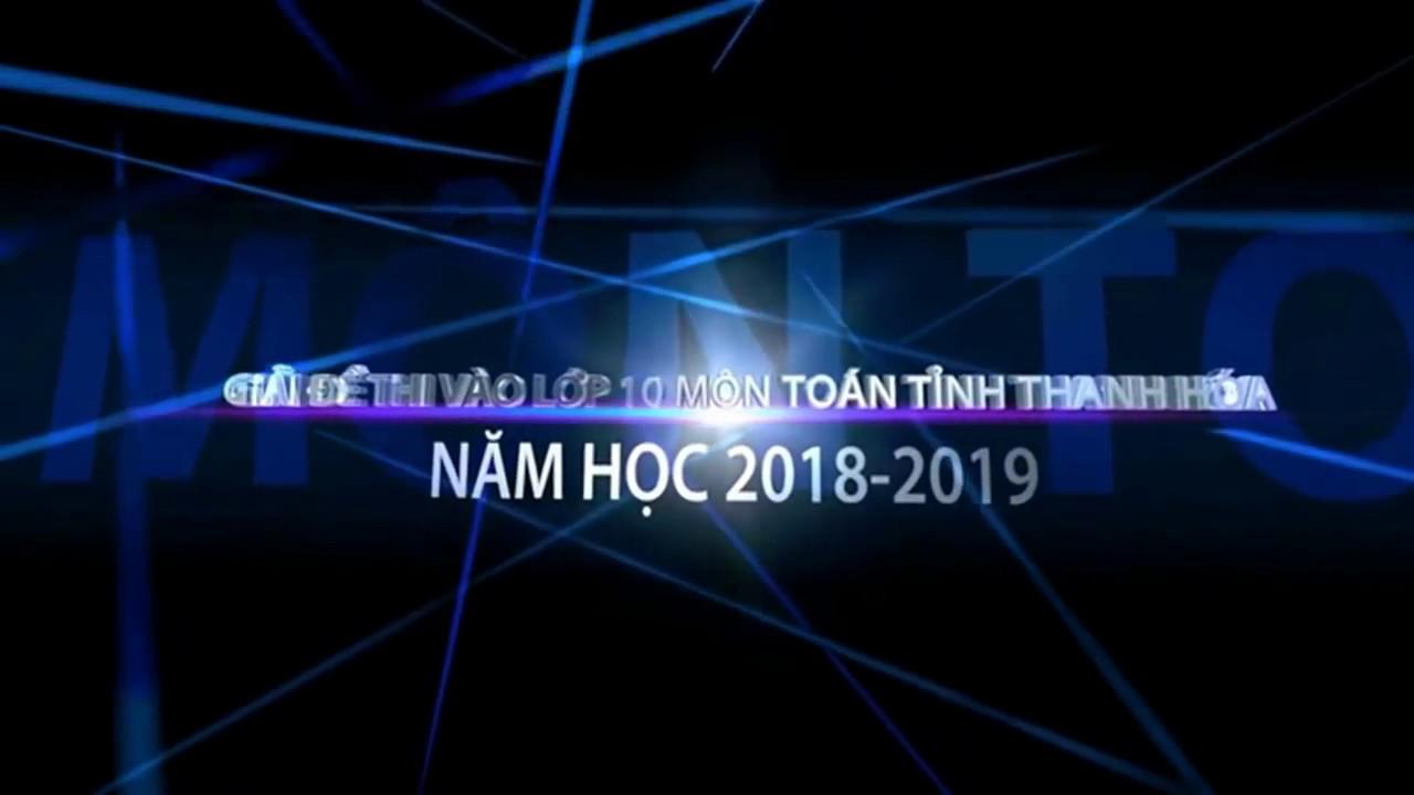 GIẢI ĐỀ THI VÀO LỚP 10 MÔN TOÁN TỈNH THANH HÓA NĂM HỌC 2018 2019 1