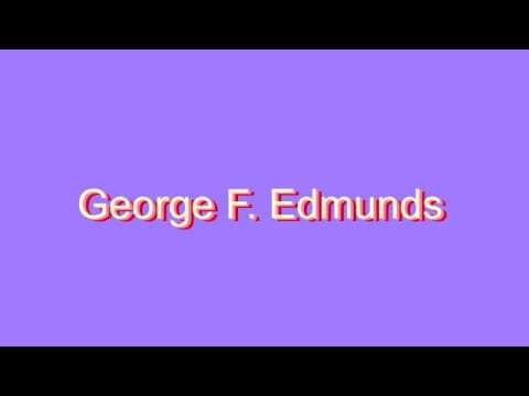 How to Pronounce George F. Edmunds