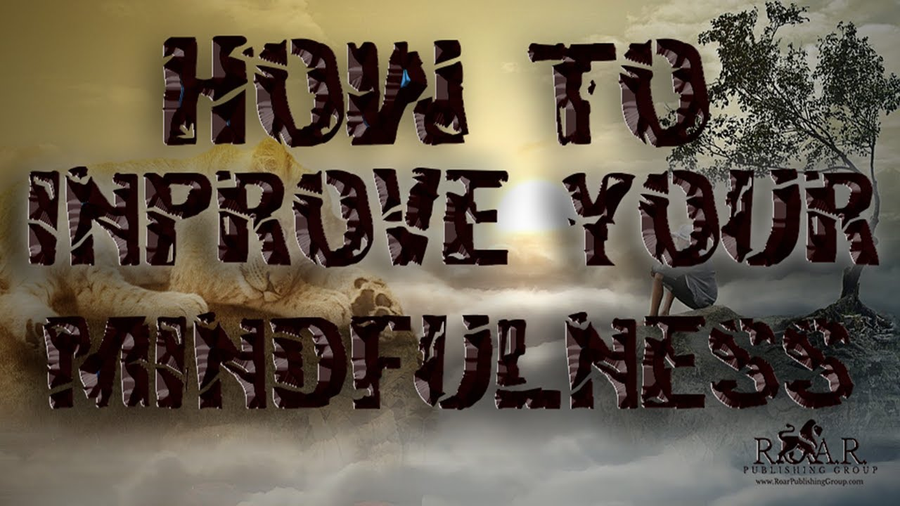 How To Improve Your Mindfulness