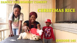 CHRISTMAS RICE (Family The Honest Comedy)(Episode 145)