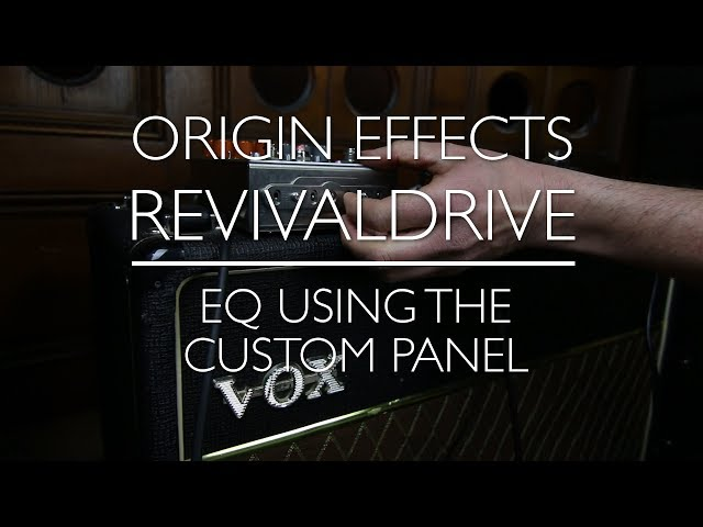 Origin Effects RevivalDRIVE - A Rough Guide - Part 5: CUSTOM panel