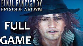 Final Fantasy XV Episode Ardyn - Gameplay Walkthrough FULL GAME (PS4 PRO)