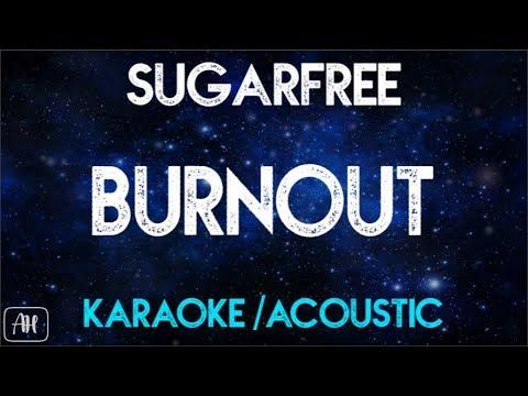 Sugarfree - Burnout (Karaoke/Acoustic)