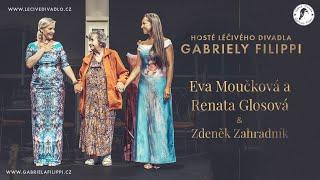 Hosté Léčivého divadla Gabriely Filippi - Eva Moučková, Renata Glosová, Zdeněk Zahradník