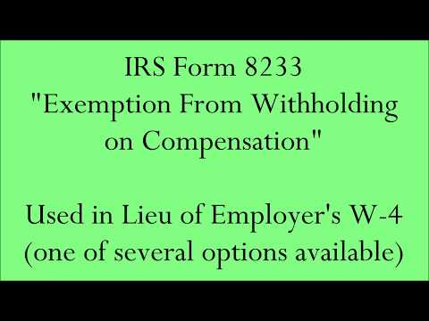 """IRS Form 8233 - """"Exemption From Withholding  on Compensation"""" MAY be used in Lieu of Employer's W-4"""