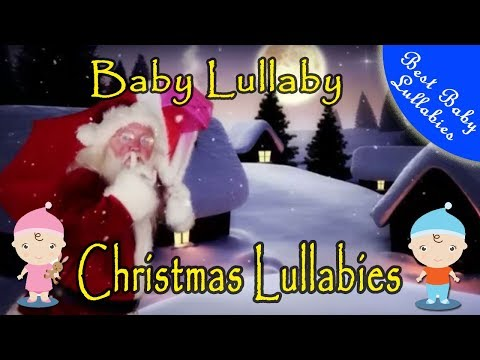 CHRISTMAS LULLABIES Baby Lullaby Songs To Put A Baby To Sleep Music Baby Lullaby Lullabies  Music