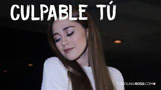 Culpable tú - Alta Consigna (Carolina Ross cover)