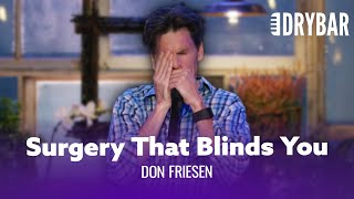 Going Blind From Laser Eye Surgery. Don Friesen - Full Special