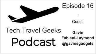 vuclip Tech Travel Geeks Podcast 16 - Live with Gavin Fabiani-Laymond @gavinsgadgets