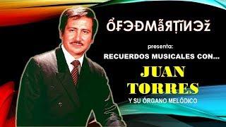 RECUERDOS MUSICALES CON JUAN TORRES Y SU ÓRGANO MELÓDICO