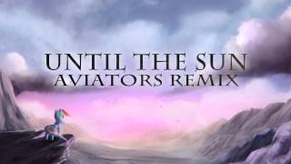 &I - Until The Sun (Feat. Feather and Replacer) (Aviators Remix)
