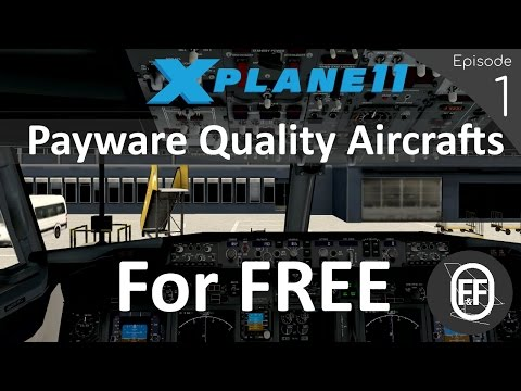 NEW 2017   X-Plane 11 TOP 4 Must Have FREE Aircrafts! (Episode 1)