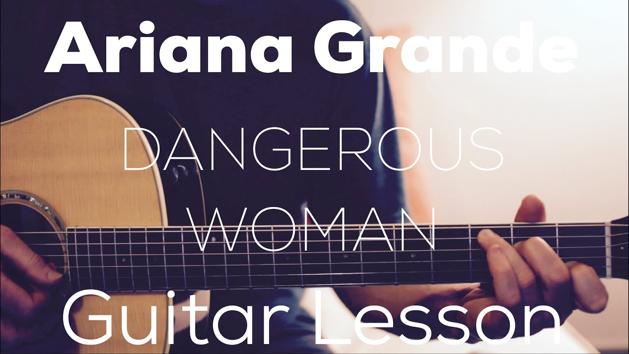 Ariana Grande Dangerous Woman Guitar Lesson Chords And