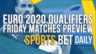 Euro 2020 Qualifiers: Friday Matches Preview | Sports Bet Daily