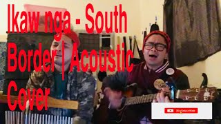 IKAW NGA - SOUTH BORDER (COVER) ACOUSTIC REVERB CONNECTED