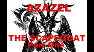 The Last Days Pt 248 -  Azazel  Pt 1 - Scapegoat Pt 1