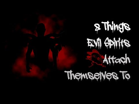 8 Things evil spirits attach themselves to