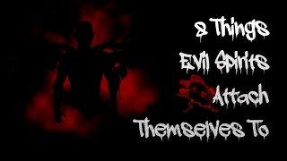 Video 8 Things evil spirits attach themselves to download MP3, 3GP, MP4, WEBM, AVI, FLV Oktober 2017