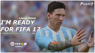 Lionel Messi || I'm Ready for FIFA 17 || Goals & Skills - FIFA Remake || 1080p  by Pirelli7