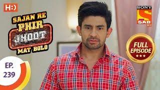 Sajan Re Phir Jhoot Mat Bolo - Ep 239 - Full Episode - 26th April, 2018