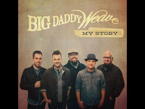 Big Daddy Weave - My Story (Extended)
