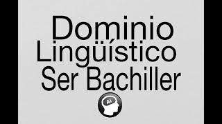 Dominio Linguistico, Ser Bachiller 2018