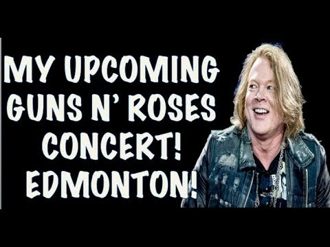 Guns N' Roses: My Upcoming GNR Concert in Edmonton August 30, 2017!