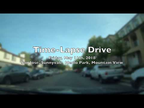 Time-Lapse Drive: Friday, May 11th, 2018 San Jose, Menlo Park, Sunnyvale