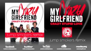 "My Crazy Girlfriend ""Crazy Stupid Love"" Jump Smokers Remix"