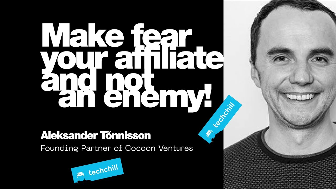 Make fear your affiliate and not an enemy! TechChill Keynote by Aleksander Tõnnisson