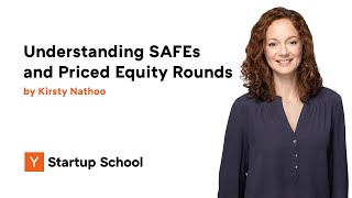 Understanding SAFEs and Priced Equity Rounds by Kirsty Nathoo