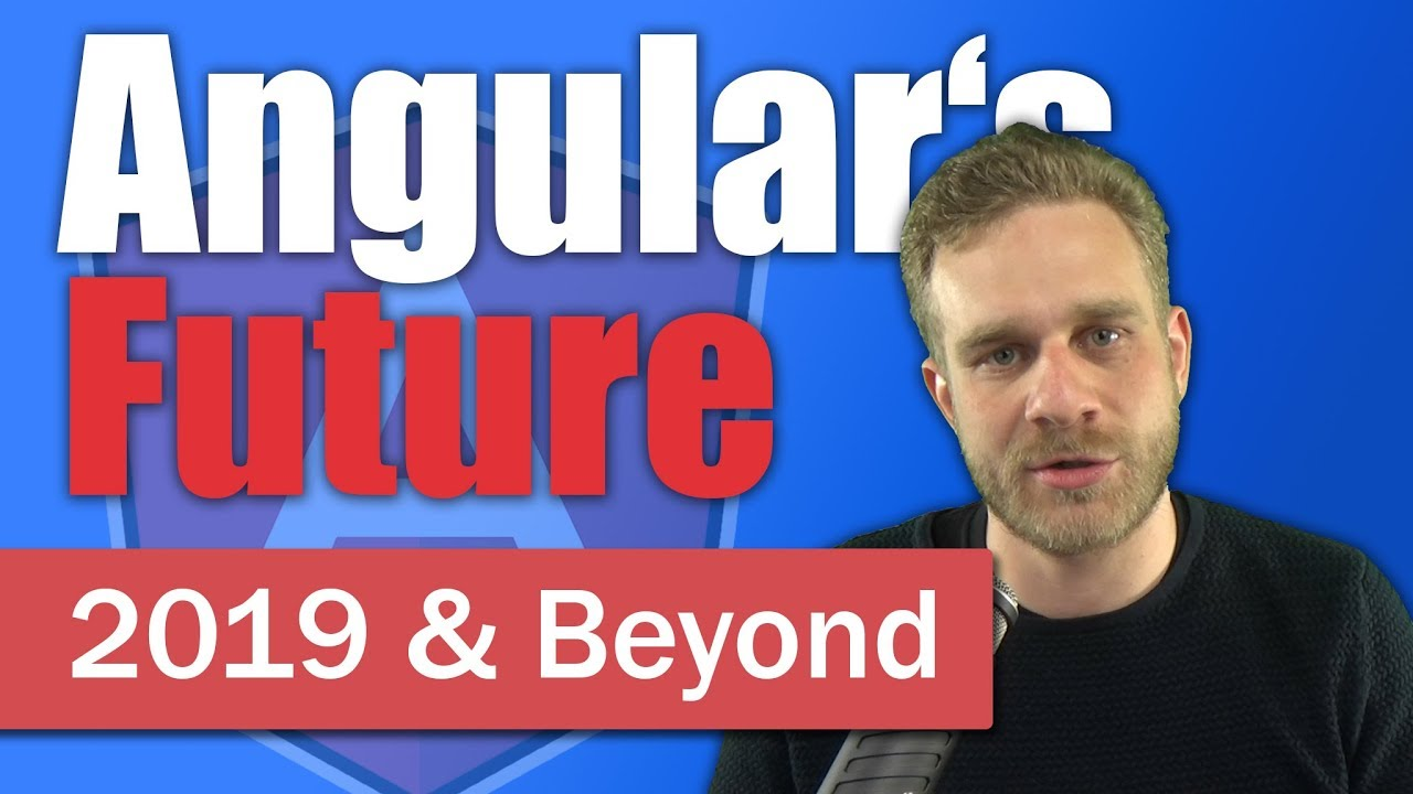 Angular in 2019 & Beyond