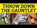 🔵 Throw Down The Gauntlet - Throw Down The Gauntlet Meaning - ESL British English Pronunciation