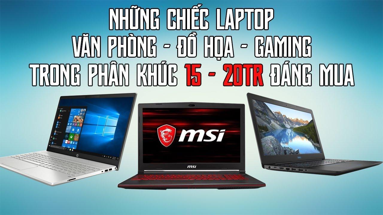 15 Đến 20 Triệu Mua Laptop Gì Ngon Năm 2020 ?