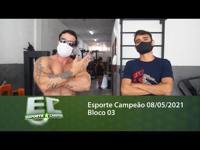 Esporte Campeão 08/05/2021 - Bloco 03