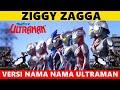ZIGGY ZAGGA ||  VERSI NAMA NAMA ULTRAMAN 😂 GENERASI 90-an & 2000-an WAJIB NONTON INI 🤭😎