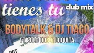 Bodytalk & DJ Tiago ft Solo Dos & Loquita Que Sabor Tienes Tu (Club Mix)