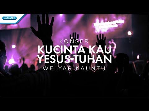 Kucinta Kau Yesus Tuhan - Konser Worship Welyar Kauntu (video)