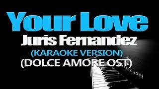 YOUR LOVE - Juris Fernandez (KARAOKE VERSION)