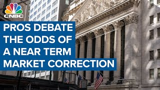 Investment pros debate the likelihood of a near term market correction