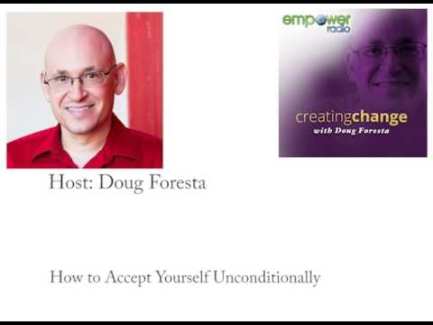 Creating Change: How to Accept Yourself Unconditionally