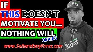 If THIS Doesn't Motivate You... NOTHING Will - So Darn Easy Forex™