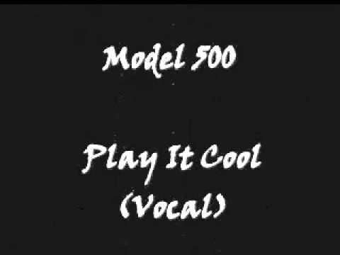 Model 500 - Play It Cool (Vocal)