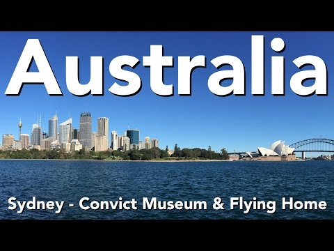 Australia - Sydney - Convict Museum & Flying Home