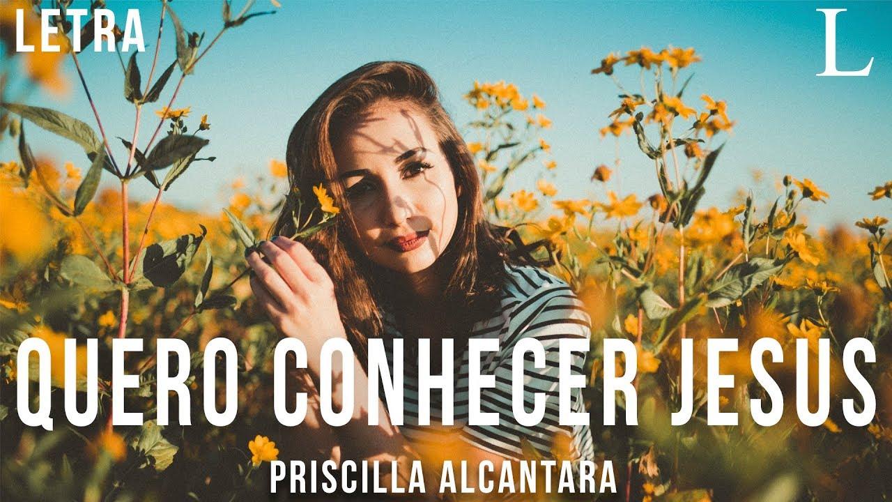 Quero Conhecer Jesus - Priscilla Alcantara Letra